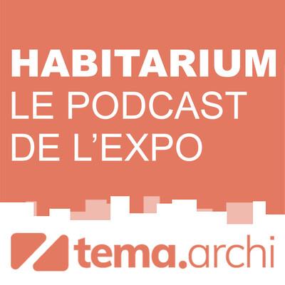 Habitarium, le podcast de l'exposition