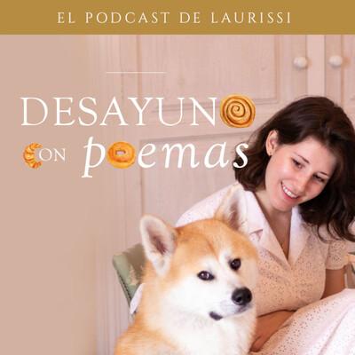 Desayuno con poemas. El podcast de Laurissi