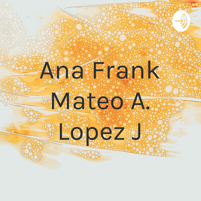 Ana Frank Mateo A. Lopez J