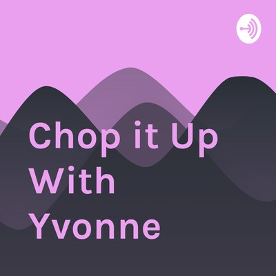 Chop it Up With Yvonne