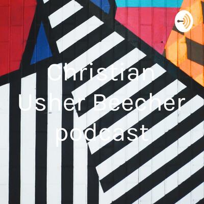 Christian Usher Beecher podcast
