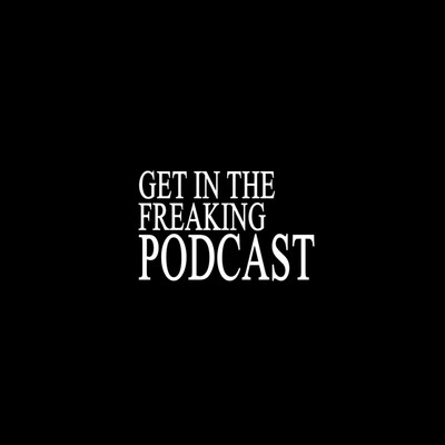 Get In the Freaking Podcast