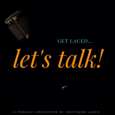 GET LACED... LET'S TALK! Podcast