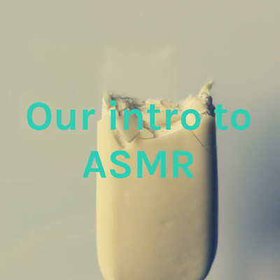 Our intro to ASMR