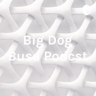 Big Dog Busa Podcst