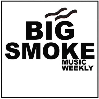 Big Smoke Music Weekly