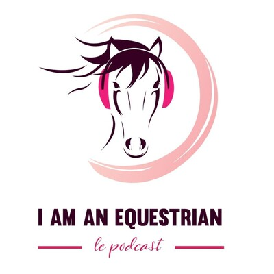 I am an Equestrian - Le Podcast