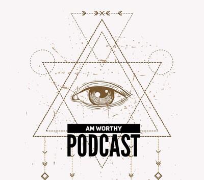 I Am Worthy Podcast