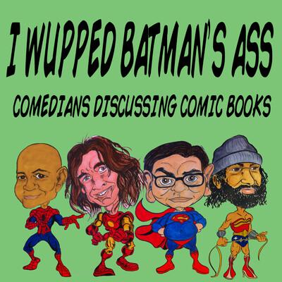 I Wupped Batman's Ass - Comedians Discussing Comic Books
