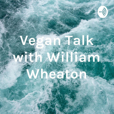 Vegan Talk with William Wheaton