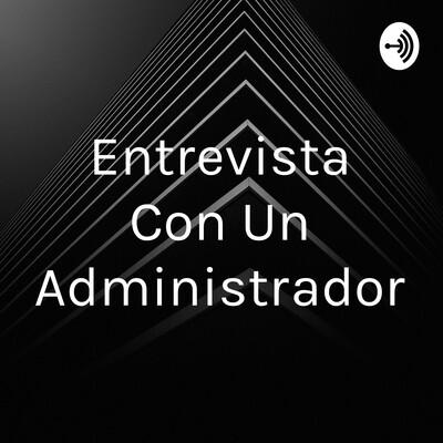 Entrevista Con Un Administrador