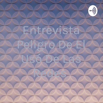 Entrevista Peligro De El Usó De Las Redes