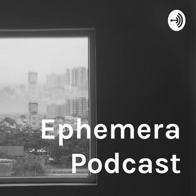 Ephemera Podcast