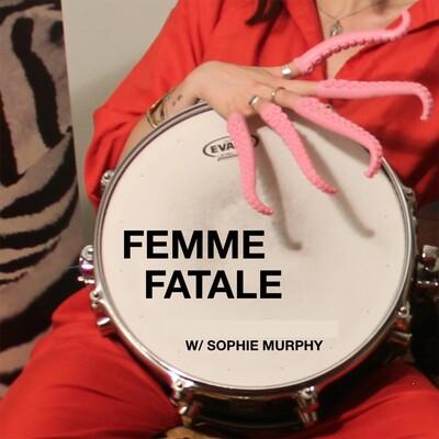 Femme Fatale w/ Host Sophie Murphy
