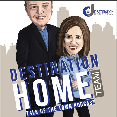 Destination Home Team Talk of the Town Podcast
