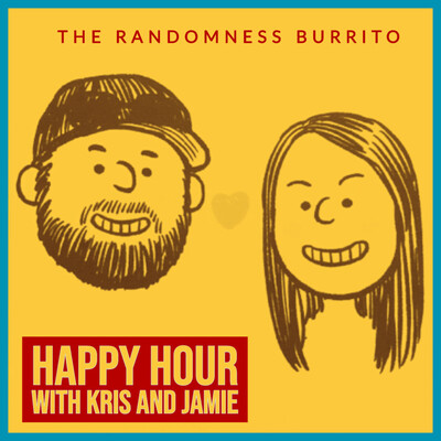 Happy Hour with Kris and Jamie: The Randomness Burrito