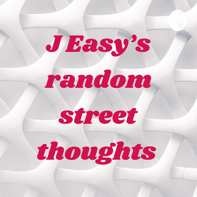 J Easy's random street thoughts