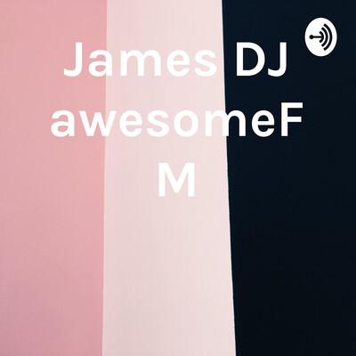 James DJ awesomeFM