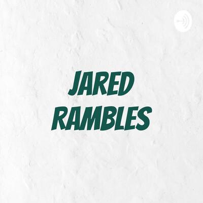Jared Rambles