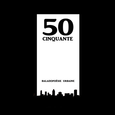 CINQUANTE - Baladopoésie urbaine