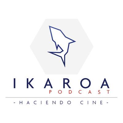 Ikaroa Podcast - Haciendo Cine