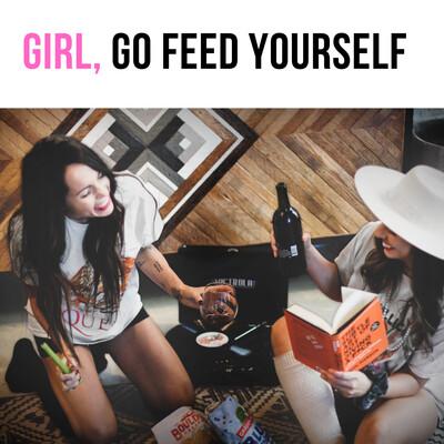 Girl, Go Feed Yourself