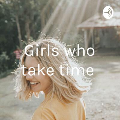 Girls who take time