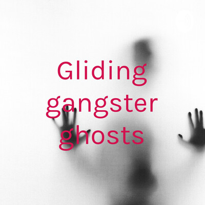 Gliding gangster ghosts