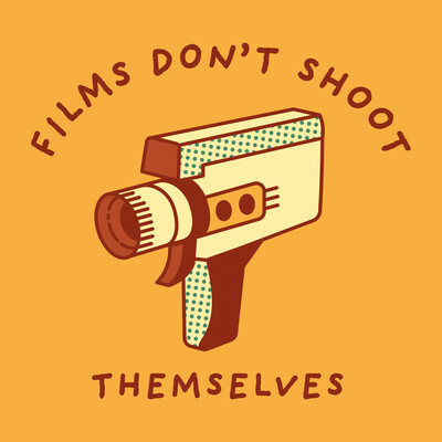 Films Don't Shoot Themselves