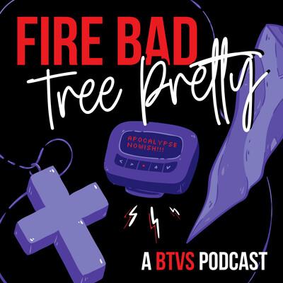 Fire Bad, Tree Pretty