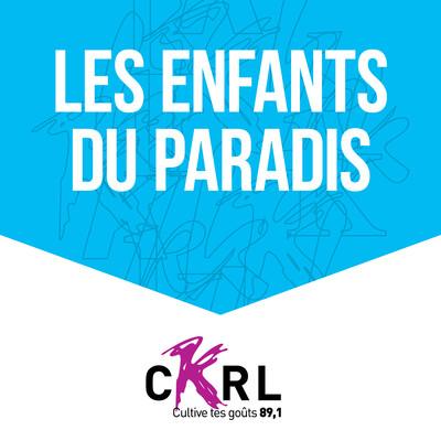 CKRL : Les enfants du paradis