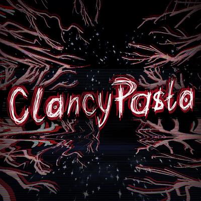 ClancyPasta | Internet Horror Stories