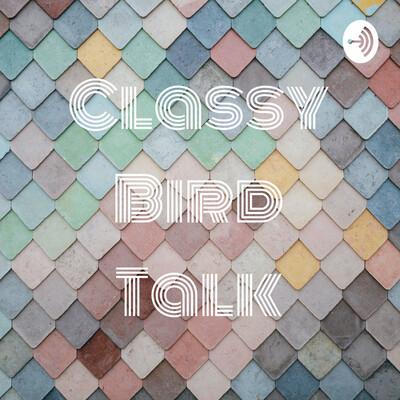 Classy Bird Talk