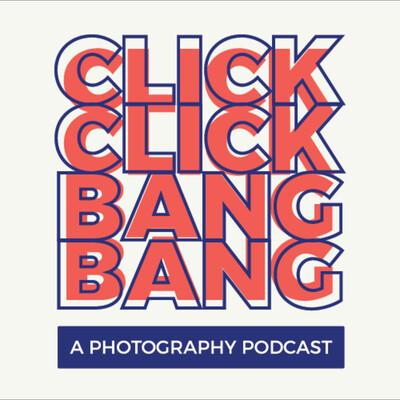 Click Click Bang Bang - A Photography Podcast