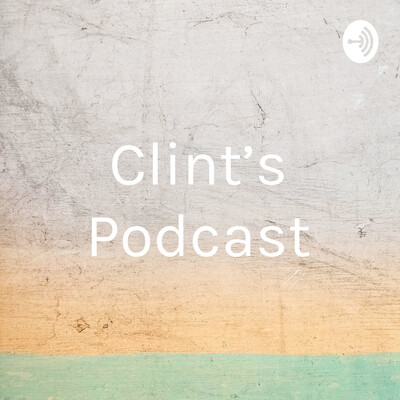 Clint's Podcast