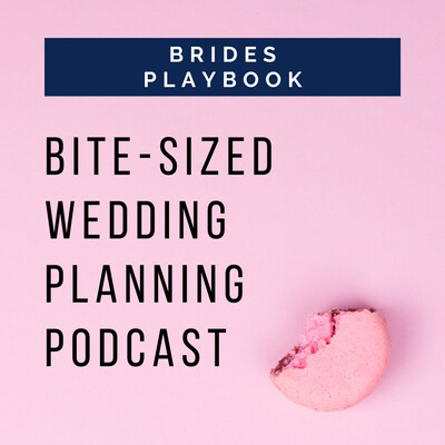 Bite-sized Wedding Planning Podcast by Brides Playbook