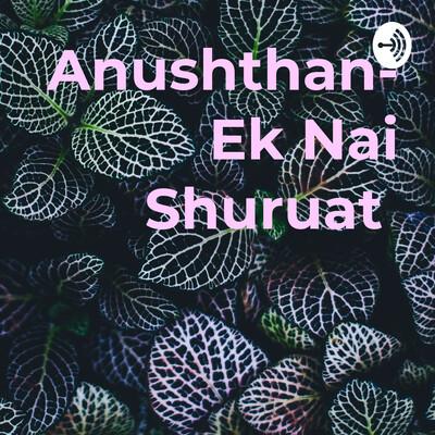 Anushthan- Ek Nai Shuruat