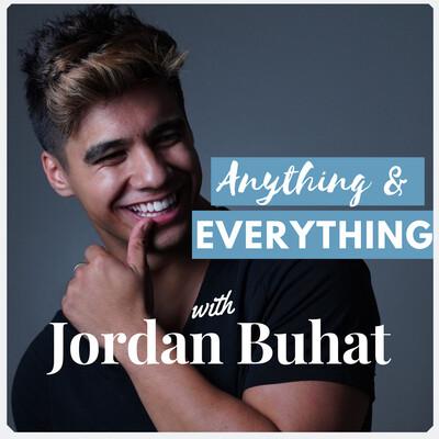 Anything & Everything with Jordan Buhat