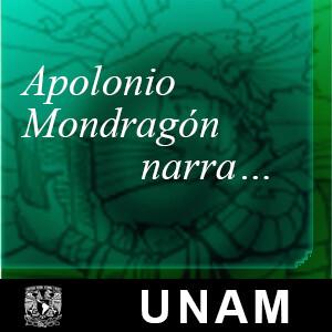 Apolonio Mondragón narra…