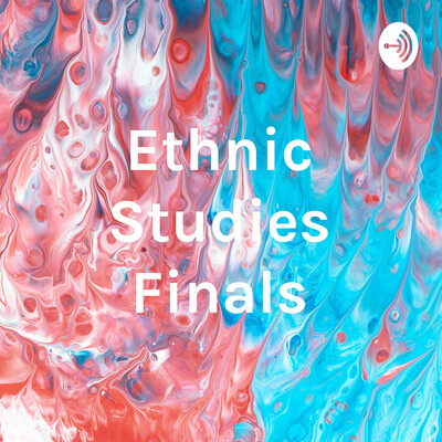 Ethnic Studies Finals