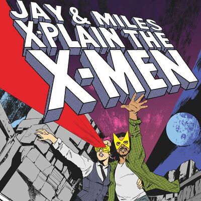 Jay & Miles X-Plain the X-Men