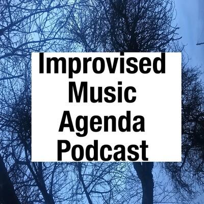 Improvised Music Agenda Podcast