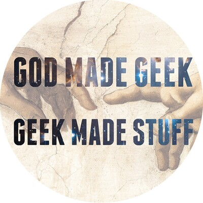 God Made Geek; Geek Made Stuff