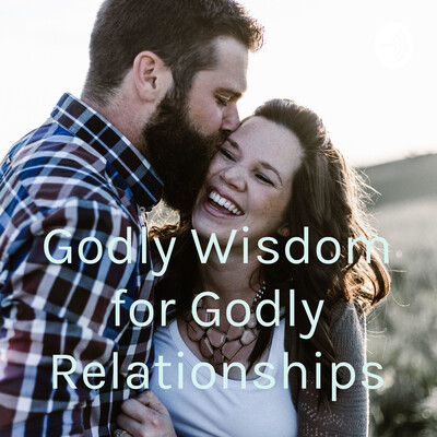 Godly Wisdom for Godly Relationships