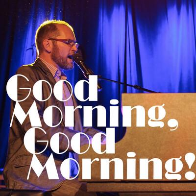 Good Morning, Good Morning!