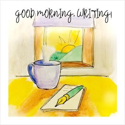 Good Morning, Writing!
