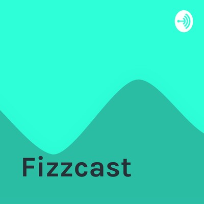 Fizzcast