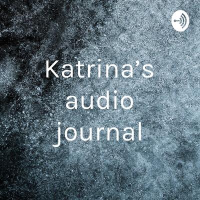 Katrina's audio journal