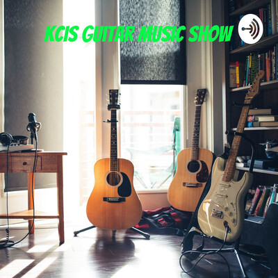 KCIS Guitar music show: The beauty of guitar music styles and the history behind them.