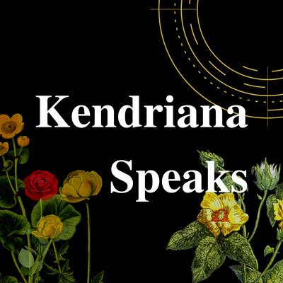 Kendriana Speaks